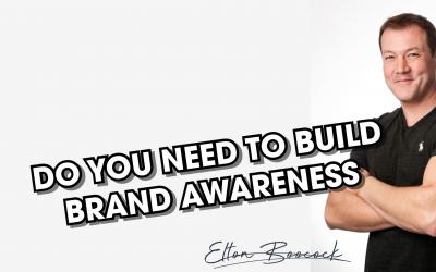 Do you need to build brand awareness?